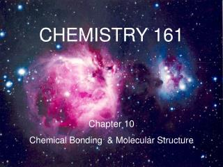 CHEMISTRY 161 Chapter 10 Chemical Bonding  & Molecular Structure