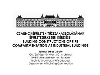 Takács Lajos Gábor Okl. építészmérnök/MS.C. Architect BME Épületszerkezettani Tanszék