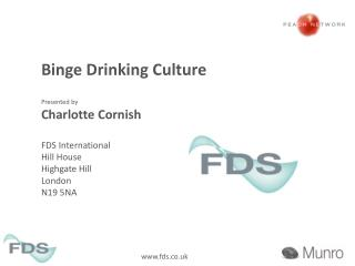 Binge Drinking Culture Presented by Charlotte Cornish FDS International Hill House Highgate Hill