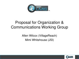 Proposal for Organization & Communications Working  Group