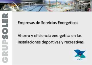 Empresas de Servicios Energéticos Ahorro y eficiencia energética en las