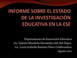 INFORME SOBRE EL ESTADO DE LA INVESTIGACIÓN EDUCATIVA EN LA ESE