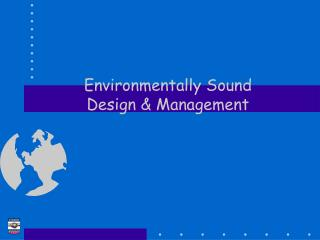 Environmentally Sound  Design & Management
