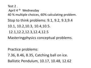Test 2 .  April 4  th   Wednesday 40 % multiple choices, 60% calculating problem.