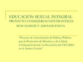 EDUCACIÓN SEXUAL INTEGRAL PROYECTO CONSEJERIAS ESTUDIANTILES          SEXUALIDAD Y ADOLESCENCIA
