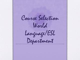 Course Selection World Language/ESL Department