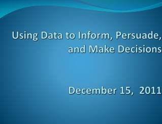 Using Data to Inform, Persuade, and Make Decisions December 15,   2011