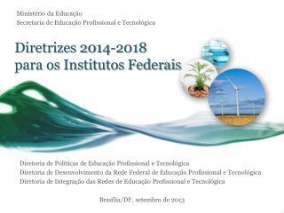 Diretrizes 2014-2018  para os Institutos Federais