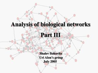 Analysis of biological networks Part III Shalev Itzkovitz 		             Uri Alon's group