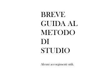 BREVE GUIDA AL METODO DI STUDIO