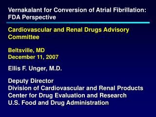 Vernakalant for Conversion of Atrial Fibrillation: FDA Perspective   Cardiovascular and Renal Drugs Advisory Committee