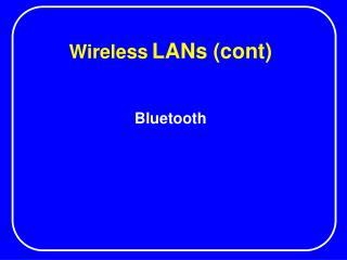 Wireless LANs (cont)