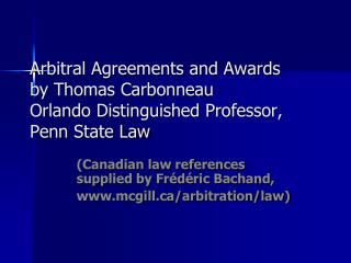 (Canadian law references supplied by Frédéric Bachand, mcgill/arbitration/law)