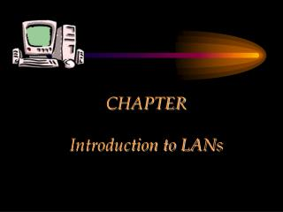 CHAPTER Introduction to LANs