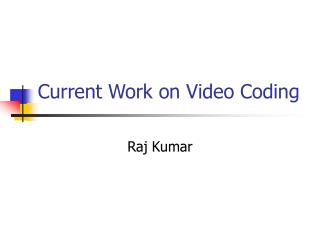 Current Work on Video Coding