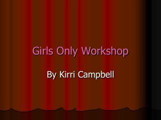 Girls Only Workshop