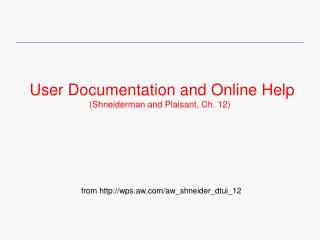 User Documentation and Online Help (Shneiderman and Plaisant, Ch. 12)