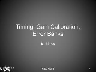 Timing, Gain Calibration,  Error Banks