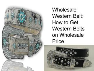 Wholesale Western Belt How to Get Western Belts on Wholesale