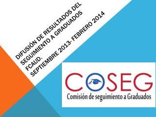 Difusión de resultados del seguimiento a graduados FCAUD. SEPTIEMBRE 2013- FEBRERO 2014