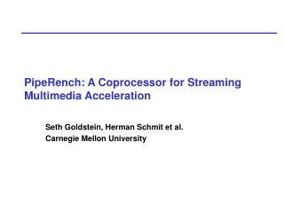 PipeRench: A Coprocessor for Streaming Multimedia Acceleration