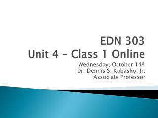 EDN 303 Unit 4 – Class 1 Online