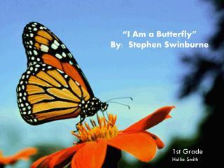 """""""I Am a Butterfly"""" By:  Stephen Swinburne"""