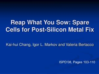 Reap What You Sow: Spare Cells for Post-Silicon Metal Fix