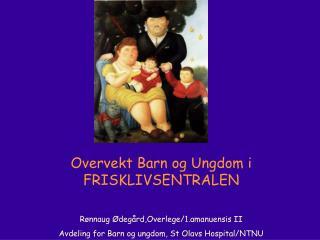 Rønnaug Ødegård,Overlege/1.amanuensis II Avdeling for Barn og ungdom, St Olavs Hospital/NTNU