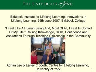 Adrian Lee & Lesley C Booth, Centre for Lifelong Learning, University of York