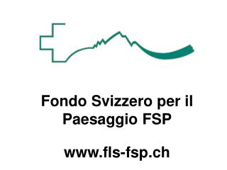 Fondo Svizzero per il Paesaggio FSP fls-fsp.ch