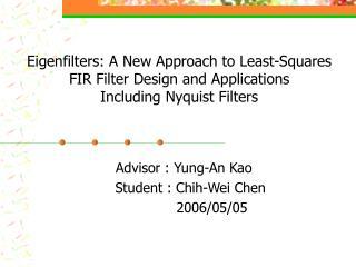 Advisor : Yung-An Kao     Student : Chih-Wei Chen              2006/05/05
