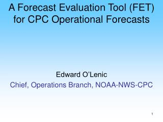 A Forecast Evaluation Tool (FET) for CPC Operational Forecasts