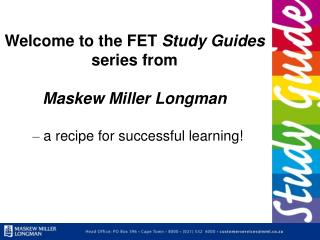 Welcome to the FET  Study Guides  series from  Maskew Miller Longman