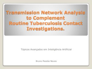 Transmission Network Analysis to Complement Routine Tuberculosis Contact Investigations .