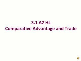 3 .1 A2 HL  Comparative Advantage and Trade
