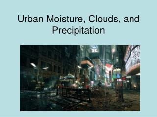 Urban Moisture, Clouds, and Precipitation