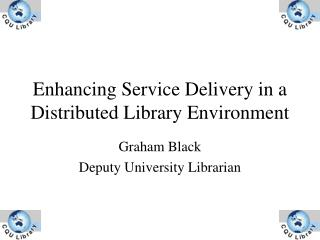 Enhancing Service Delivery in a Distributed Library Environment
