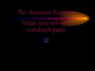 The American Economy Today, you will need notebook paper  