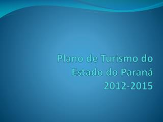 Plano de  Turismo  do  Estado do Paraná  2012-2015