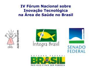 IV Fórum Nacional sobre  Inovação Tecnológica  n a Área de Saúde no Brasil