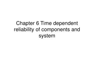 Chapter 6 Time dependent reliability of components and system