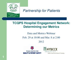 TCQPS Hospital Engagement Network: Determining our Metrics  Data and Metrics Webinar Feb. 29 at 10:00 and Mar. 8 at 2:00