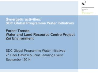 SDC Global Programme Water Initiatives 7 th  Peer Review & Joint Learning Event  September , 2014