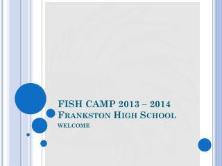 FISH CAMP 2013 �  2014 Frankston High  School