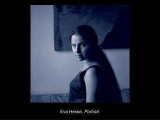 Eva Hesse,  Portrait.