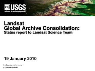 Landsat  Global Archive Consolidation:  Status report to Landsat Science Team