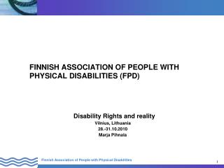 FINNISH ASSOCIATION OF PEOPLE WITH 		PHYSICAL DISABILITIES ( FPD)