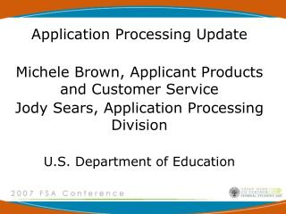 Application Processing Update  Michele Brown, Applicant Products and Customer Service Jody Sears, Application Processing