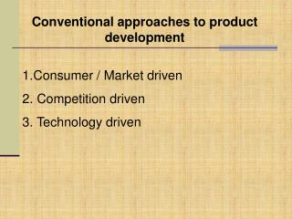 Conventional approaches to product development